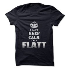 """If youre a FLATT then this shirt is for you! Show your strong FLATT pride by wearing this """"I Cant Keep Calm Im a FLATT"""" shirt today. For This T-shirt visit http://moourl.com/FLATTtee"""