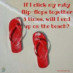 If I click my ruby flip-flops together 3 times, will I end up on a beach?  ;)