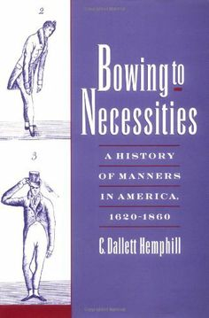 Bowing to Necessities: A History of Manners in America, 1620-1860 by C. Dallett Hemphill. Save 15 Off!. $93.32. Publication: September 23, 1999. 320 pages. Publisher: Oxford University Press, USA; 1st Printing edition (September 23, 1999). Edition - 1st Printing. Author: C. Dallett Hemphill