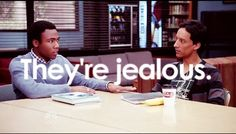 """""""You don't hear me saying anything crazy about Abed and Troy's weird little relationship!"""""""