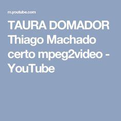 TAURA DOMADOR  Thiago Machado  certo mpeg2video - YouTube