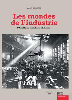 Les mondes de l'industrie : l'Ansaldo, un capitalisme à l'italienne / Alain Dewerpe -