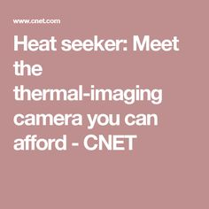 Heat seeker: Meet the thermal-imaging camera you can afford - CNET