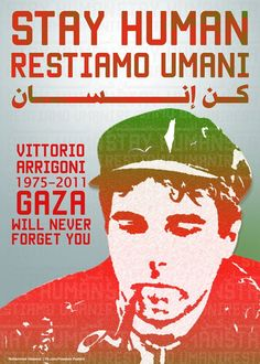 RIP Vittorio Arrigoni ♥ In the memory of incredible Vik, Gaza misses U, we miss u and Gaza is never the same without U! Never The Same, Never Forget You, Maher Zain, What Happened To Us, Palestine, Human Rights, Embroidery Stitches, Freedom, Apartheid