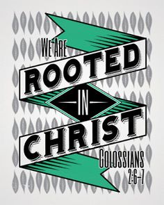 Rooted in Christ - Colossians 2:6-7. Designed by David Calavitta