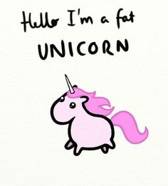 Fat unicorn                                                                                                                                                                                 More