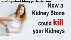 How Kidney Stones could kill your Kidneys - Kidney Stones are not just tremendously painful, they could be lethal - See more at: http://newhopeforkidneypatients.com/kidney-stones-kill-your-kidneys