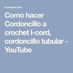 Como hacer Cordoncillo a crochet I-cord, cordoncillo tubular - YouTube