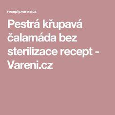 Pestrá křupavá čalamáda bez sterilizace recept - Vareni.cz