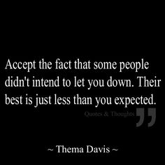 Accept the fact that some people didn't intend to let you down. Their best is just less than you expected.