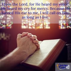 I love the Lord, for He heard my voice; He heard my cry for mercy. Because He turned His ear to me, I will call on Him as long as I live. Psalm 116:1-2 #wordofGod #verseoftheday #CCInstitute Psalm 116, Psalms, Christian Life Coaching, Life Coach Training, I Love The Lord, Verse Of The Day, Word Of God, Christian Quotes, Scriptures