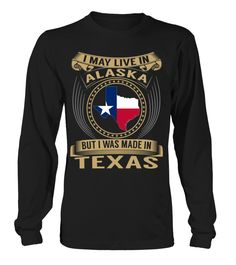 I May Live in Alaska But I Was Made in Texas State T-Shirt V3 #TexasShirts