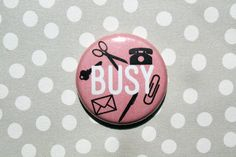 Busy-One Inch Pinback Button by ThereWillBeButtons on Etsy