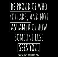 I am proud of who I am. I'm not ashamed of how you saw me, poor & nothing to offer. I have a lot of love to offer and stregnth to pick someone up when they are down.  You made me feel like an awful person. I'm glad it's all over now.
