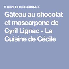 Gâteau au chocolat et mascarpone de Cyril Lignac - La Cuisine de Cécile