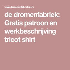 de dromenfabriek: Gratis patroon en werkbeschrijving  tricot shirt