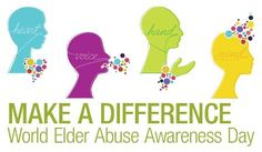 """Make a Difference with your heart, voice, hand, and mind"""" is the World Elder Abuse Awareness Day theme of the Ageless Alliance. --  Center of Excellence on Elder Abuse and Neglect"""