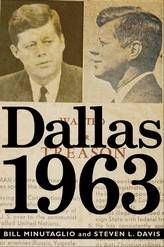 """""""Dallas 1963,"""" by Bill Minutaglio and Steven L. Davis, provides a chilling portrait of a city terrified by the election of a young, charismatic leader viewed by many as a threat to their way of life."""