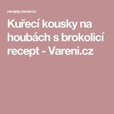 Kuřecí kousky na houbách s brokolicí recept - Vareni.cz