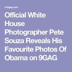 Official White House Photographer Pete Souza Reveals His Favourite Photos Of Obama on 9GAG