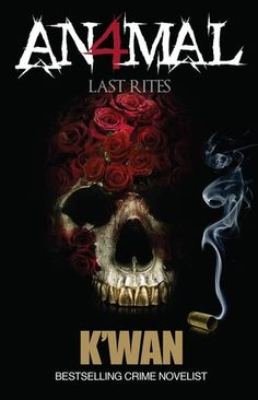 Animal IV: Last Rites (Volume by K'wan From the moment Animal's former lover Red Sonja showed up on his doorstep, he knew trouble wouldn't be far Urban Fiction Books, Fiction And Nonfiction, Ntozake Shange, Hood Books, Book Finder, Books By Black Authors, U Book, Last Rites, Apple Books