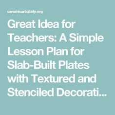 Great Idea for Teachers: A Simple Lesson Plan for Slab-Built Plates with Textured and Stenciled Decoration | Ceramic Arts Daily