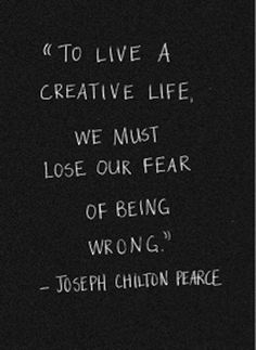 """To live a creative life, we must lose our fear of being wrong."" (Joseph Chilton Pearce) ""To live a creative life, we must lose our fear of being wrong. The Words, Cool Words, Quotable Quotes, Motivational Quotes, Quotes Inspirational, Positive Quotes, Positive Life, Great Quotes, Quotes To Live By"