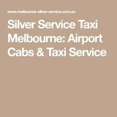 Silver Service Taxi Melbourne: Airport Cabs & Taxi Service