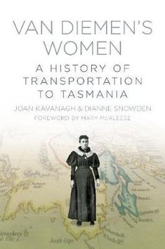 "Read ""Van Diemen's Women A History of Transportation to Tasmania"" by Joan Kavanagh available from Rakuten Kobo. On 2 September the convict ship Tasmania left Kingstown Harbour for Van Diemen's Land with 138 female convicts and. Good Books, Books To Read, My Books, Local History, Family History, Van Diemen's Land, Australian Authors, Dublin City, Tasmania"
