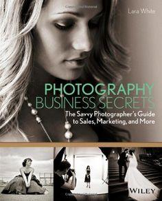 Photography Business Secrets: The Savvy Photographer's Guide to Sales, Marketing, and More (Inglés) Tapa blanda – 11 mar 2013 de L. White (Autor), Lara White (Autor) Tapa blanda    EUR 30,23