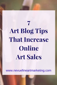 7 Art Blog Tips That Increase Online Art Sales. Start building online brand awareness. Blogging tips you can start using today.