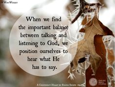 When we find the important balance between talking and listening to God, we position ourselves to hear what He has to say. - Renee Swope