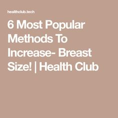 6 Most Popular Methods To Increase- Breast Size! | Health Club