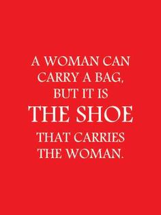 The SHOE carries the woman