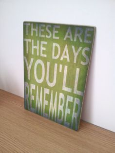 Natalie Merchant - These Are The Days You'll Remember - Wooden Sign with Quote - Gift Idea - Music Lyric Art - Light Pea Green - A4 size.