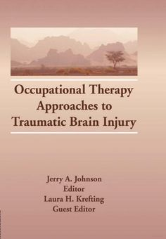 Occupational Therapy Approaches to Traumatic Brain Injury - Laura H Krefting, Jerry A Johnson - Google Books
