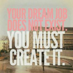 "Correct me if I'm wrong, but I think that landing your ""dream"" job, is one of the things almost everyone aspires to. This dream job m. Words Quotes, Me Quotes, Motivational Quotes, Inspirational Quotes, Career Quotes, Success Quotes, Famous Quotes, Daily Quotes, Wisdom Quotes"