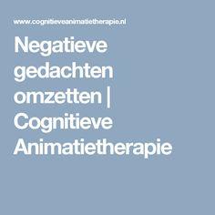 Negatieve gedachten omzetten   Cognitieve Animatietherapie School