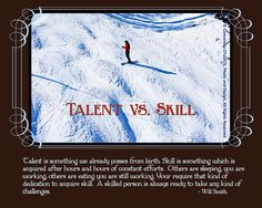Talent Vs. Skill Talent is something we already posses from birth. Skill is something which is acquired after hours and hours of constant effort. Others are sleeping you are working others are eating you are still working. You require that kind of dedication to acquire skill. A skilled person is required to take any kind of challenges. Skills To Learn, Life Skills, After Hours, Still Working, Effort, Teaching, Birth, Challenges, Wall