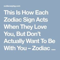 This Is How Each Zodiac Sign Acts When They Love You, But Don't Actually Want To Be With You – Zodiac Saying