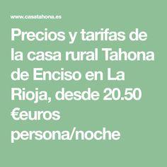 Precios y tarifas de la casa rural Tahona de Enciso en La Rioja, desde 20.50 €euros persona/noche Rural House, Night, People, Travel, Houses