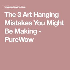 The 3 Art Hanging Mistakes You Might Be Making - PureWow