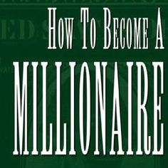 There are people who are born millionaires so they need to do nothing to become one.