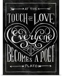 So true. // Plato quote. At the Touch of Love, Everyone Becomes a Poet.