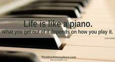 Life is like a piano quote via www.PositiveAtmosphere.com