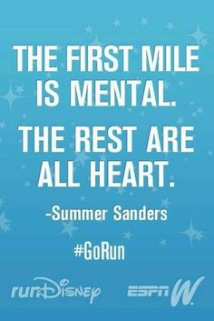 """The first mile is mental. The rest are all heart."