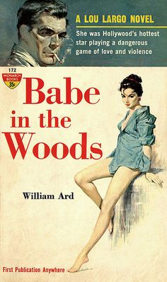 Babe in the Woods William Ard - Babe in the Woods Monarch 172 Cover art by Lou Marchetti Vintage Book Covers, Comic Book Covers, Pulp Fiction Book, Robert Mcginnis, Cinema Film, Classic Literature, Pulp Art, Videos, Books