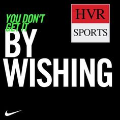 """HVR_Sports quote of day """" You Don't Get It By Wishing """""""