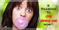 6 Reasons Why You Should Stop Chewing Gum Now!