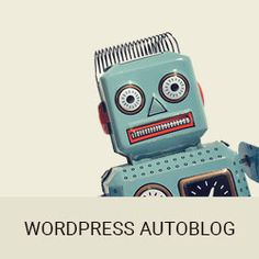 How to Create an Autoblog in WordPress